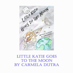 Little Katie Goes to the Moon by Carmela Dutra