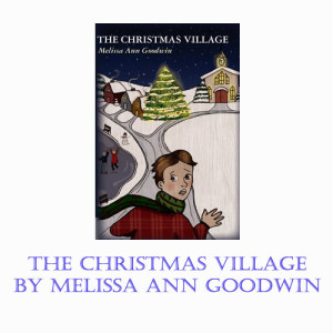 The Christmas Village by Melissa Ann Goodwin