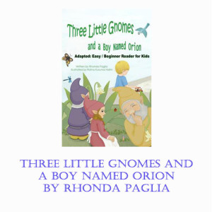 Three Little Gnomes and a Boy Named Orion by Rhonda Paglia