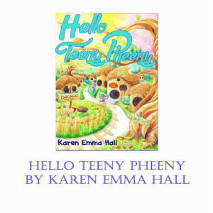 Hello Teeny Pheeny by Karen Emma Hall